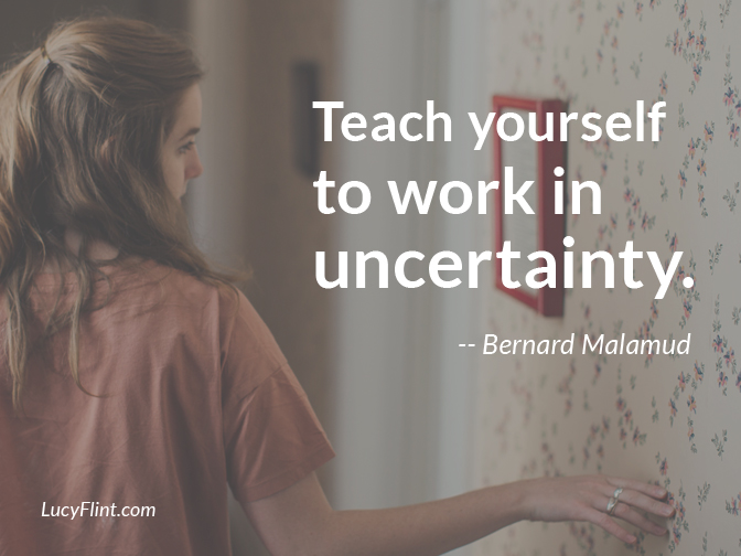 """Teach yourself to work in uncertainty."" - Bernard Malamud // There are three constants in a writer's life: the writer, the work, and uncertainty. Now that we know that, let's write anyway."