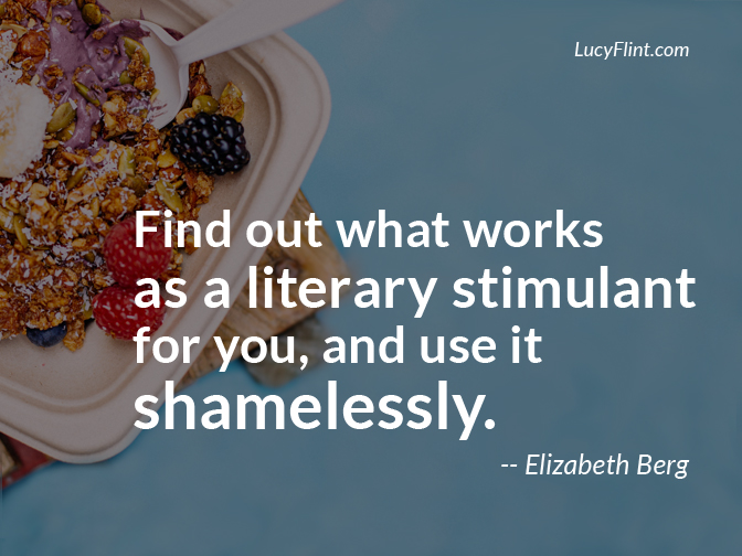 """Find out what works as a literary stimulant for you, and use it shamelessly."" -- Elizabeth Berg ... If you were looking for permission to drop everything and go out in search of what most inspires you: This is it. 