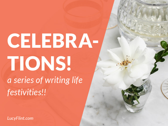 From the Lucy Flint Archives: A series of writing life celebrations!! Yes, really! Bring your confetti to lucyflint.com