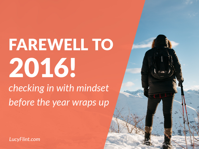 From the Lucy Flint Archives! The last posts of 2016 are checking in with mindset. Let's end the year strong. | lucyflint.com