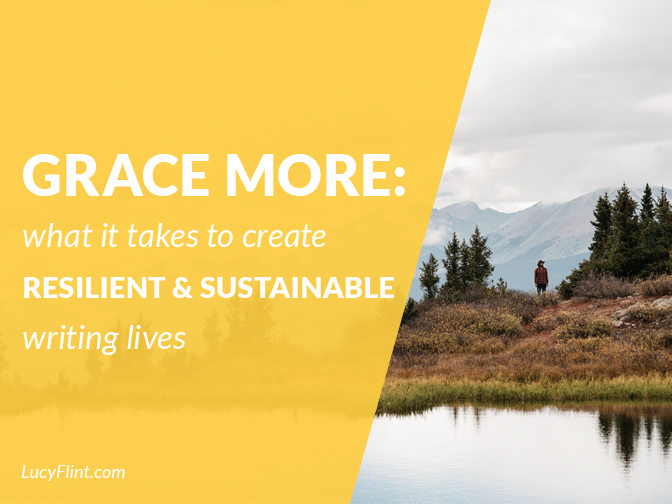 Grace More: What it takes to create resilient and sustainable writing lives. (Because that's what we want, right??) | A series from the Lucy Flint Archives!