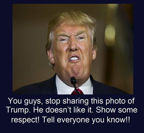 Please, everyone. Show Trump the respect he deserves.
