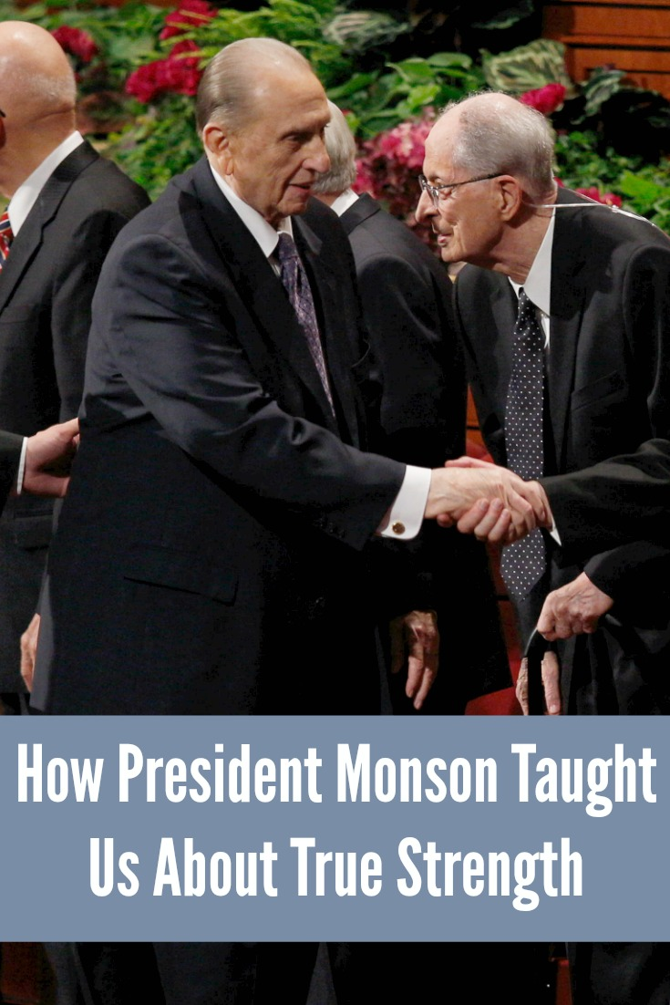 How much I learned about strength from President Monson this last LDS General Conference