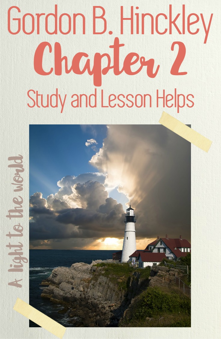 Great lesson helps for teaching Gordon B. Hinckley Chapter 2: An Ensign to the Nations, a Light to the World