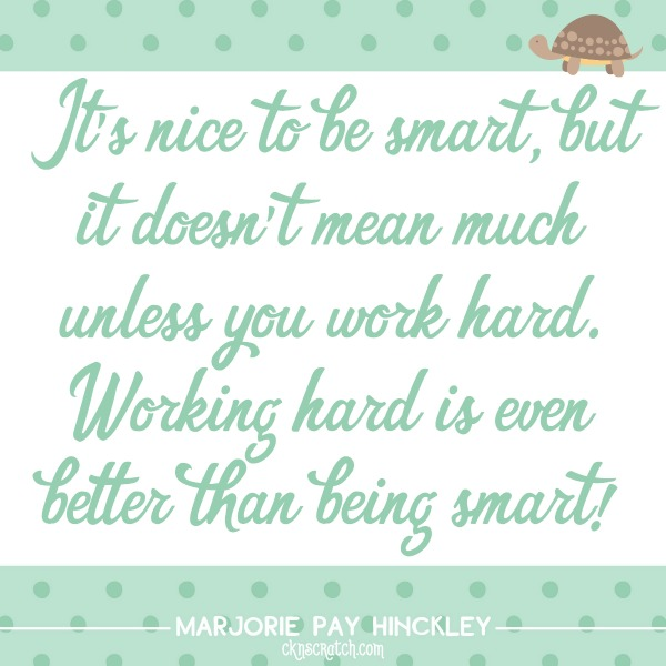 It's nice to be smart, but it doesn't mean much unless you work hard. Working hard is even better than being smart!