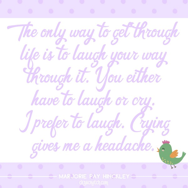 The only way to get through life is to laugh your way through it. You either have to laugh or cry. I prefer to laugh. Crying gives me a headache.