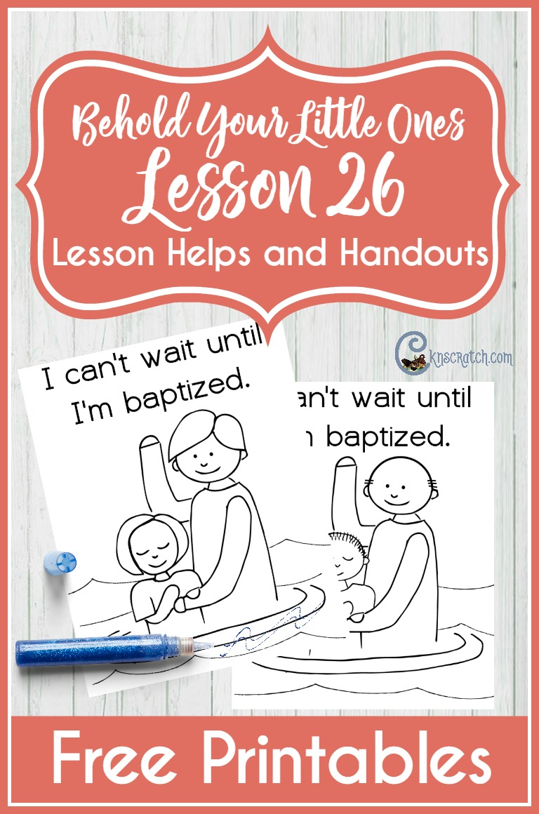 Great site for LDS Nursery lessons- free handouts for Behold Your Little Ones Lesson 26: I will be baptized and confirmed