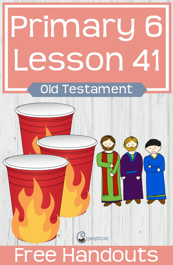 Love the cup idea. Definitely makes it fun for the class. Helps and free handouts for teaching LDS Primary 6 Lesson 41: Shadrach, Meshach, and Abednego #LDS #Mormon #LDSprimary #latterdaysaint