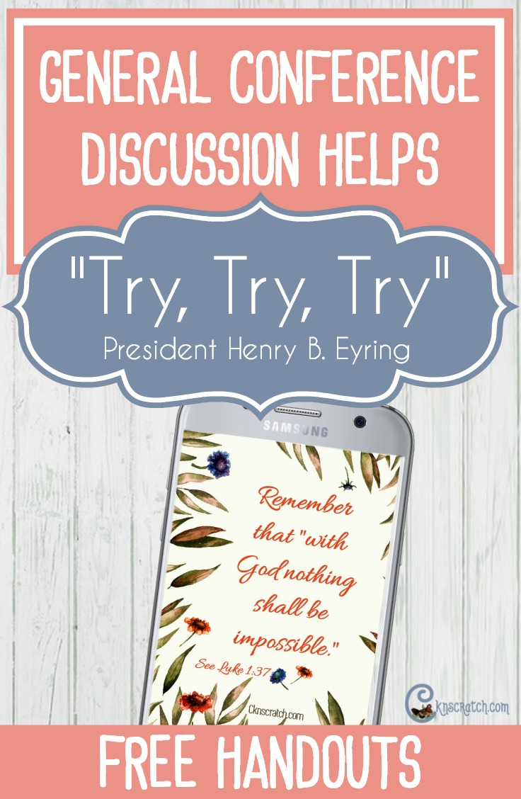 """Great discussion ideas, questions, and more for teaching """"Try, Try, Try"""" by President Henry B. Eyring #GeneralConference #LatterdaySaints"""