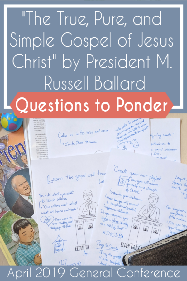 "Such a great help! Questions to ponder for ""The True, Pure, and Simple Gospel of Jesus Christ"" by President M. Russell Ballard (April 2019) #teachlikeachicken #GeneralConference #ReliefSociety"