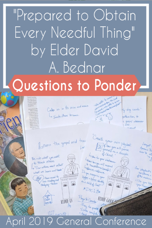 "Love all these questions to ponder for ""Prepared to Obtain Every Needful Thing"" by Elder David A. Bednar (April 2019) #teachlikeachicken #GeneralConference #ReliefSociety"