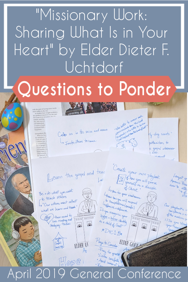 """Great questions to use as you discuss and study Elder Dieter F. Uchtdorf's talk """"Missionary Work: Sharing What Is in Your Heart"""" (April 2019) #teachlikeachicken #GeneralConference #LDS"""