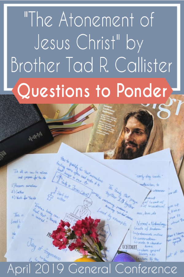 """LOTS of great questions to help discuss """"The Atonement of Jesus Christ"""" by Brother Tad R. Callister (April 2019) #teachlikeachicken #GeneralConference #LDS #ReliefSociety"""