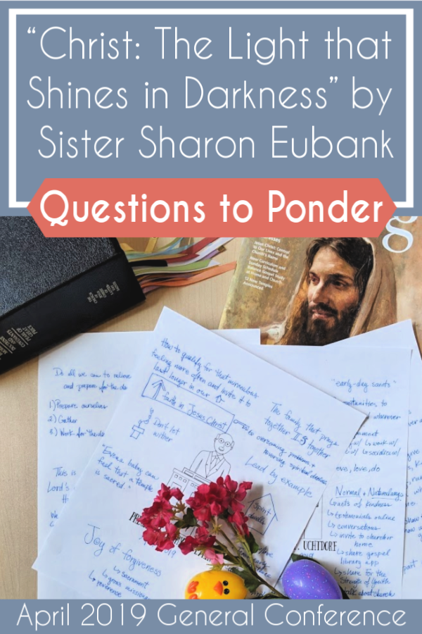 """Love having this list of questions to help me ponder and discuss """"Christ: The Light That Shines in Darkness"""" by Sister Sharon Eubank #teachlikeachicken #GeneralConference #LDS #SisterEubank"""