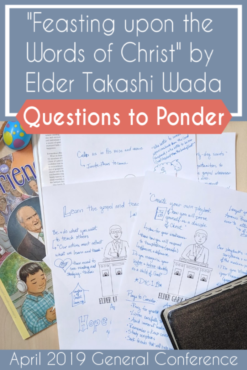"Questions to ponder and discuss ""Feasting upon the Words of Christ"" by Elder Takashi Wada #teachlikeachicken #GeneralConference #LDS #ScriptureStudy"