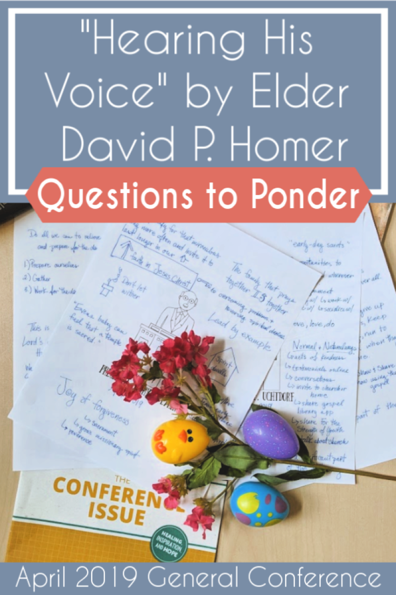 """Great list of questions to share and discuss Elder David P. Homer's talk """"Hearing His Voice"""" (April 2019) #teachlikeachicken #GeneralConference #LDS"""