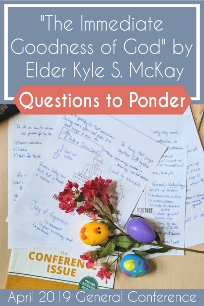 "Lots of great questions to study and ponder ""The Immediate Goodness of God"" by Elder Kyle S. McKay #teachlikeachicken #LDS #GeneralConference"