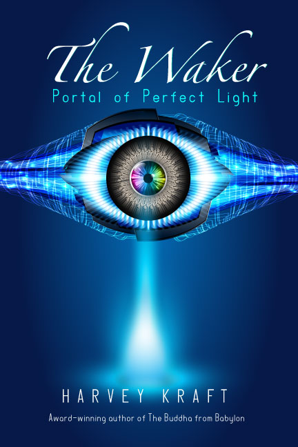 PUBLISHING POSTPONED TO 2020! NEW! VISIONARY Sci-FI/Fantasy E-NOVEL    THE WAKER: Portal of Perfect Light    BY Award Winning author, HARVEY KRAFT