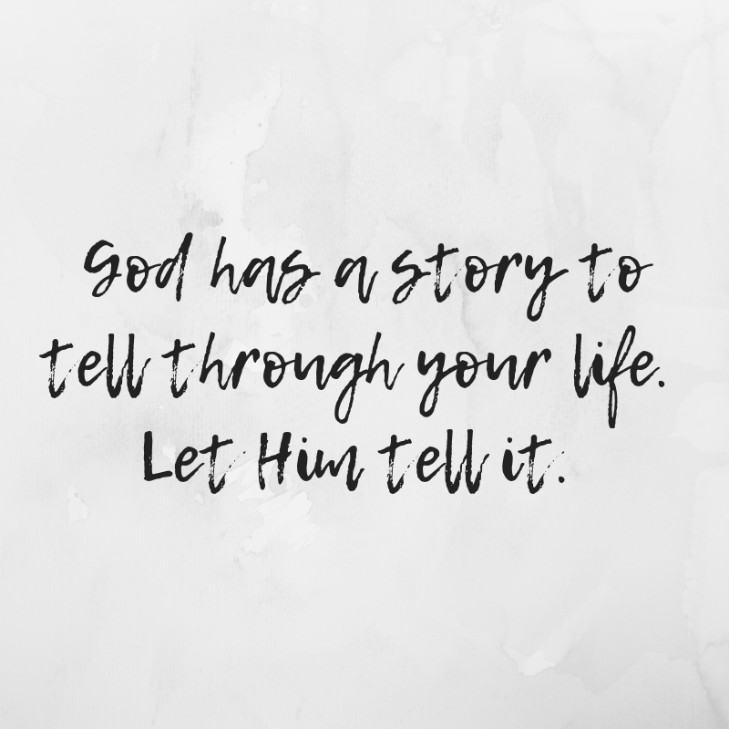 God has a story to tell through your life. Let Him tell it..png