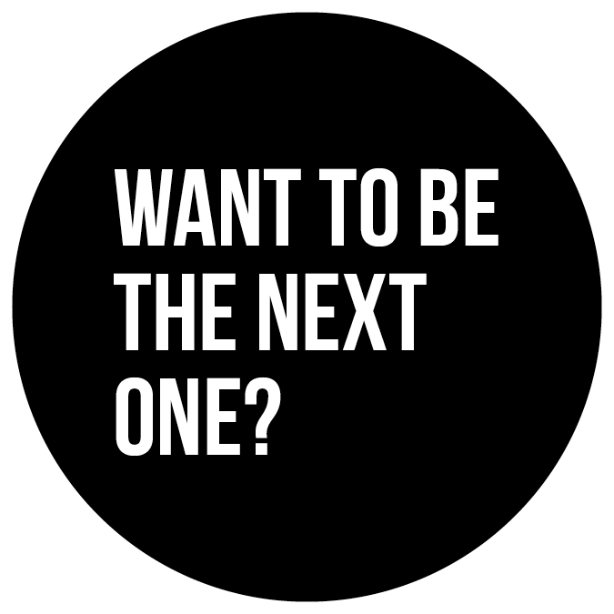 Want to be the next one?