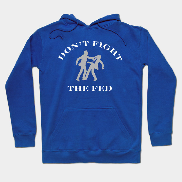 Don't Fight the Fed Hoodie.jpg