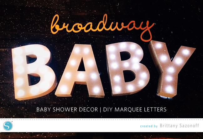 Broadway Baby | Baby Shower Tutorial | DIY Marquee Letters - Brittany Sazonoff for Silhouette America