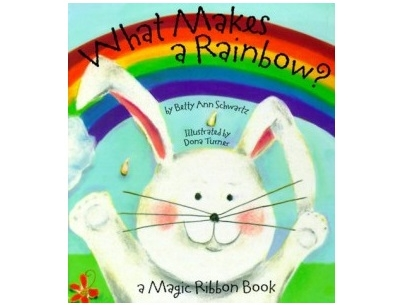 Schwartz, Betty Ann., and Dona Turner. What Makes a Rainbow? Piggy Toes Press, 2000.