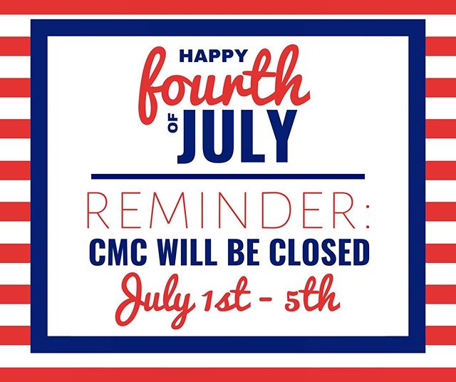 Don't forget that CMC will be closed this week! We hope that everyone has a safe and fun holiday! ❤️💙