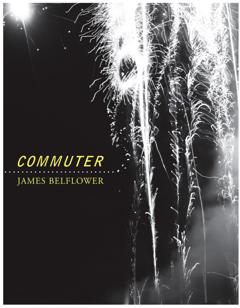 Commuter  attempts to encourage response by negotiating notions of the self. How is the self endlessly reconstituted through self-reflection, trauma, relationship, and love? Between author and reader/audience, amid horrific contemporary events Belflower reconceives poetry as a secondary witness. Employing poetry to shape a new mode of responsibility,  Commuter  contends with atrocity. Yet this response is not based on a logic of exclusion or hostile conflict; rather, this powerful first book models the courage of the witness as a compelling poetic subjectivity.