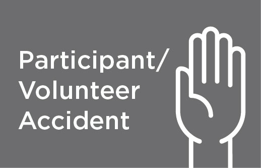Participant/Volunteer Accident-  A ccident insurance provides a limited amount of coverage for injury to a volunteer or participant (depending on the specific coverage purchased) on a no-fault basis. It is not worker's compensation coverage!