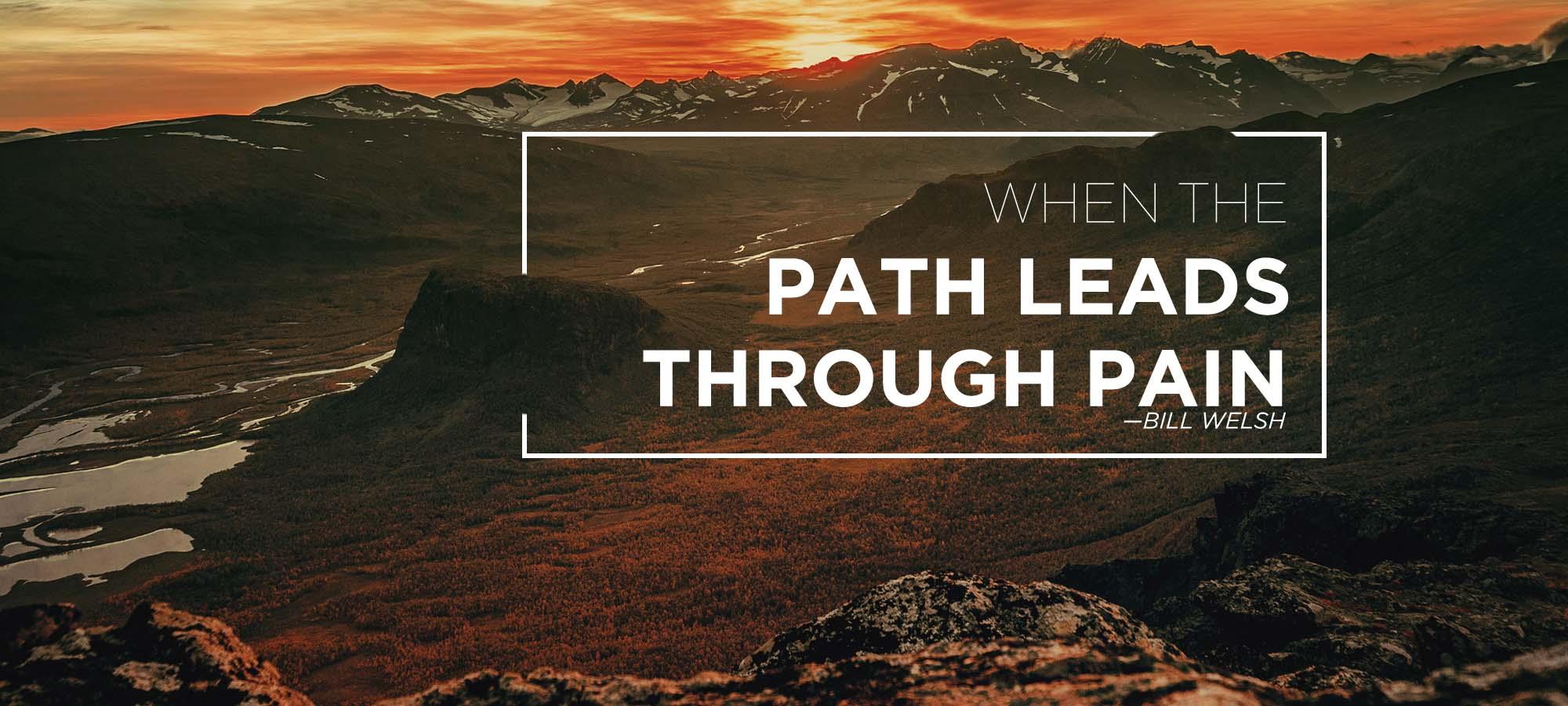 When-The-Path-Leads-Through-Pain-Bill-Welsh.jpg