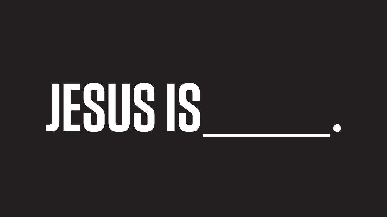 Jesus Is Title Slide.jpg