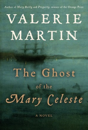 Image -  The Ghost of the Mary Celeste,' by Valerie Martin (Doubleday. 306 pp. $25.95)