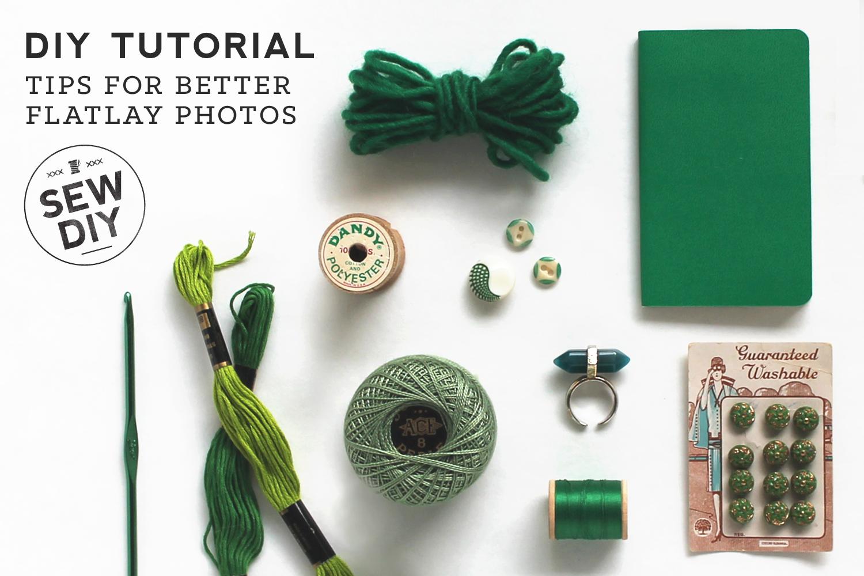 Tips for better flatlay photos – Sew DIY