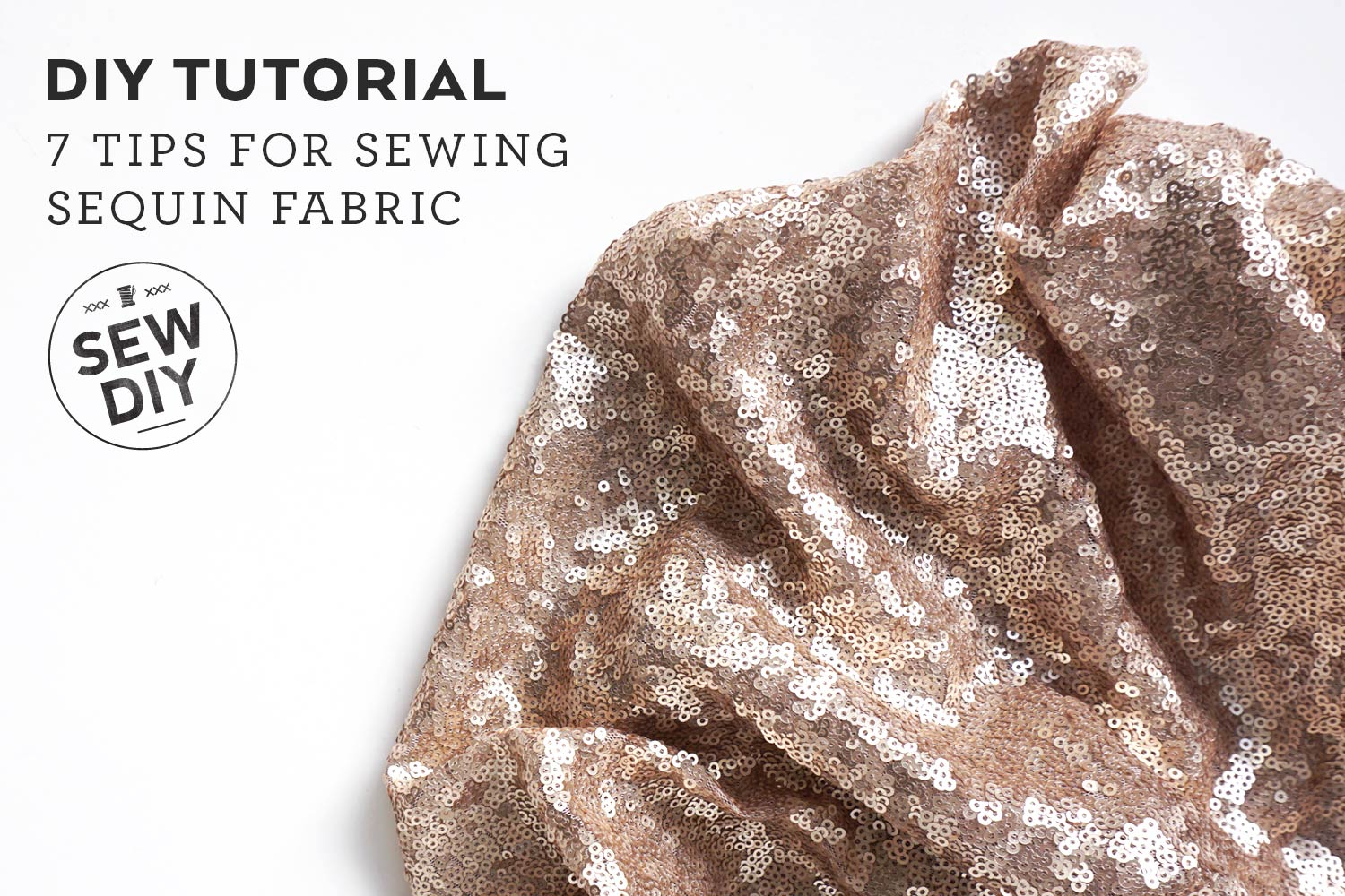7 Tips for Sewing Sequin Fabric. Click to learn how to master this challenging fabric. . | Sew DIY