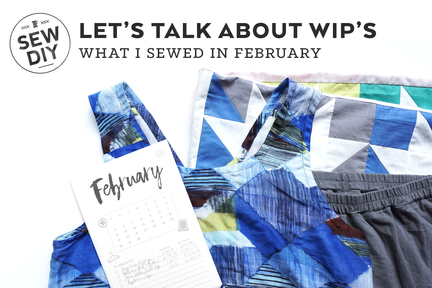 Let's Talk About WIPs –What I Sewed in February | Sew DIY