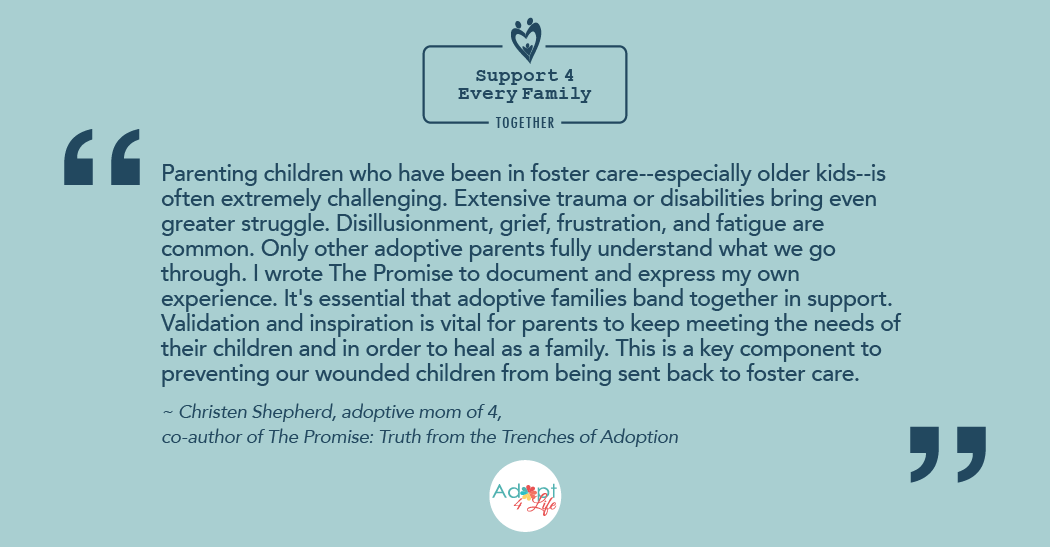 ~ Christen Shepherd, adoptive mom of 4,  co-author of The Promise: Truth from the Trenches of Adoption
