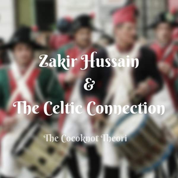 ustad zakir hussain celtic connection the cocoknot theori