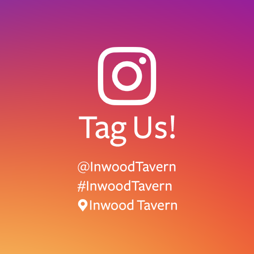 We'll make you famous!  If your Insta account is public, we will add your pics to the screens at Inwood Tavern
