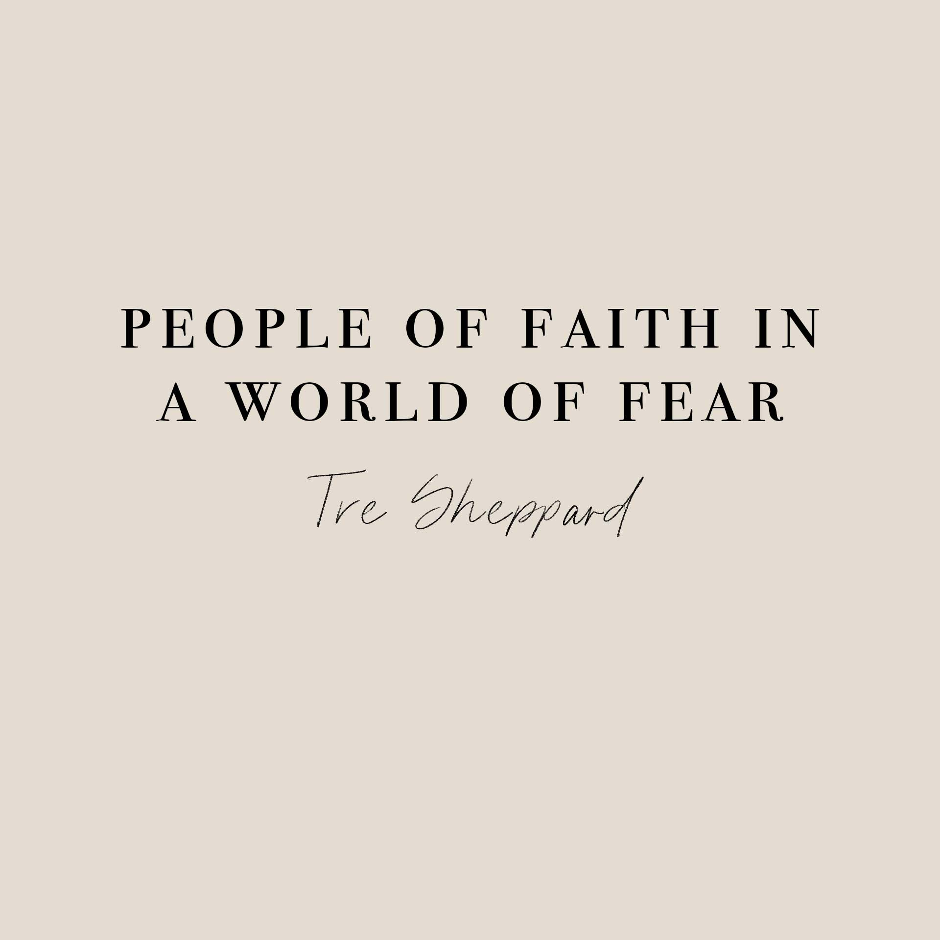People of Faith in a world of fear    Tre looks at Hebrews 3 and how we respond with faith, exchanging our fears for the faithfulness of Jesus.