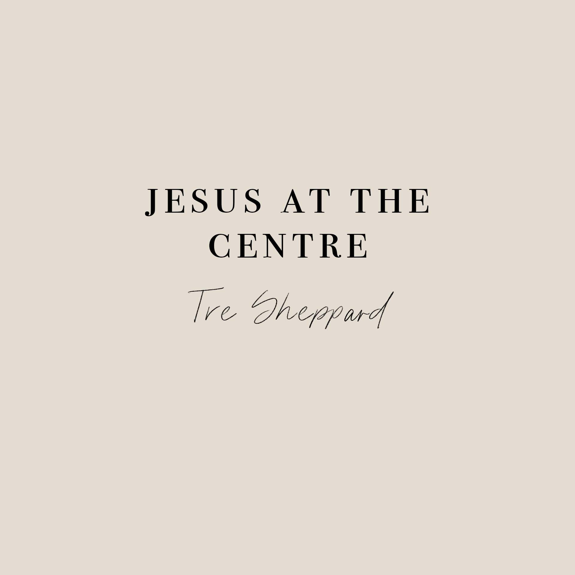 Jesus at the Centre    Join us as Tre explores Hebrews 4 & 5, looking at Jesus as our Great High Priest, and at the centre of history and our lives.