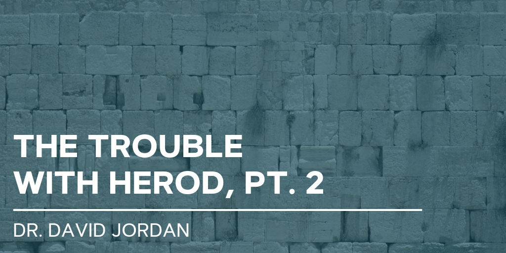 first-baptist-church-decatur-sermons-trouble-with-herod-part-2.png