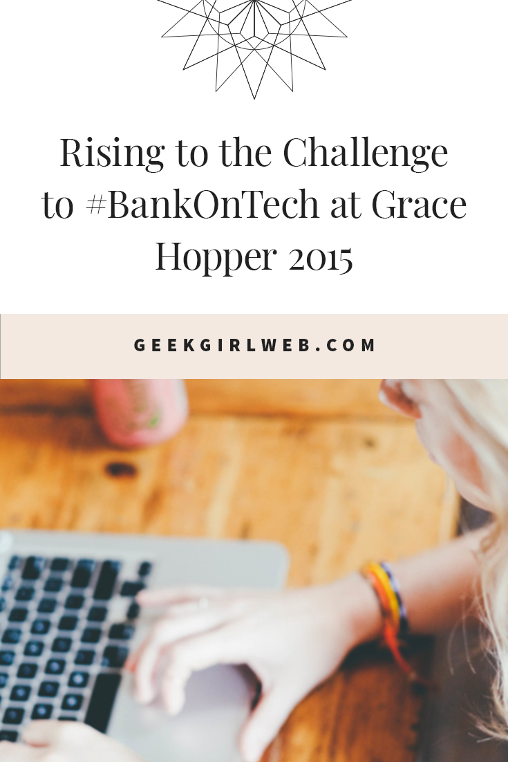 2015-10-Rising-to-the-Challenge-to-#BankOnTech-at-Grace-Hopper-2015.jpg