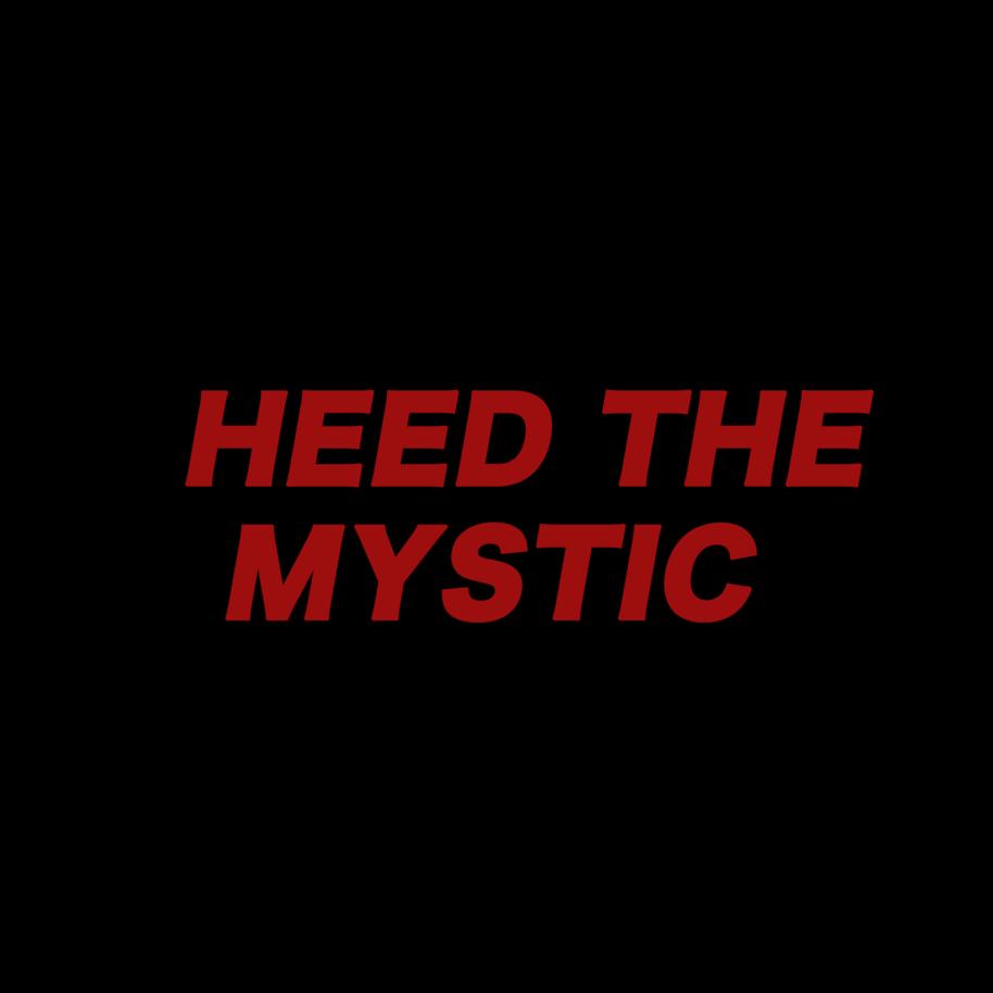 HEED THE MYSTIC...