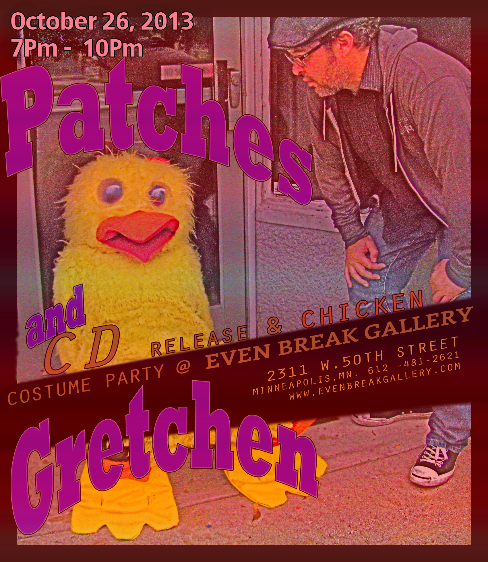 Patches and Gretchen CD RELEASE & CHICKEN COSTUME PARTY @ EVEN BREAK GALLERY October 26th, 2013 Poster by Gretchen Seichrist / Photo by Marc Percansky