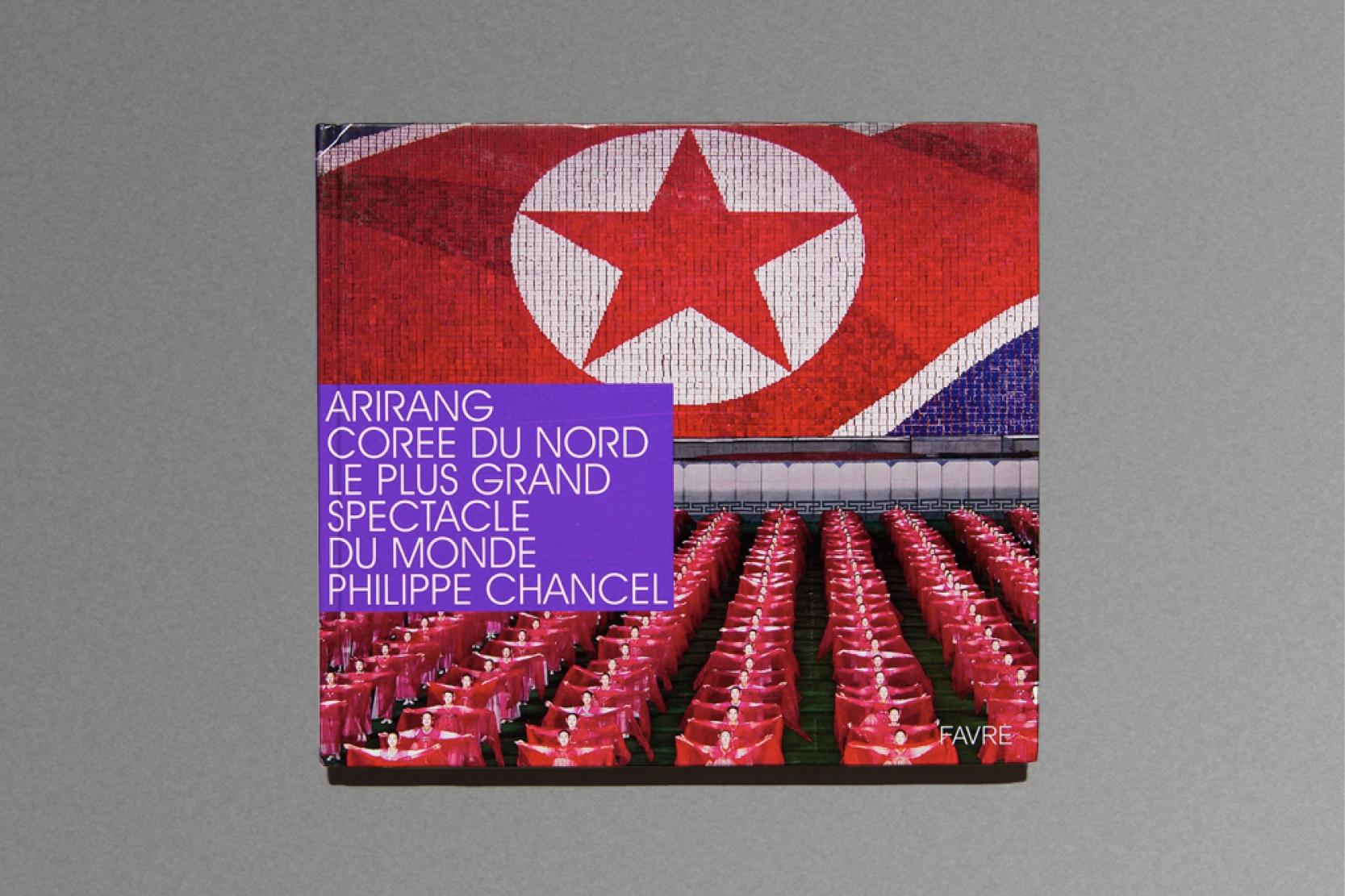 Arirang, Corée du Nord, le plus grand spectacle du monde, Philippe Chancel ,Editions Favre.