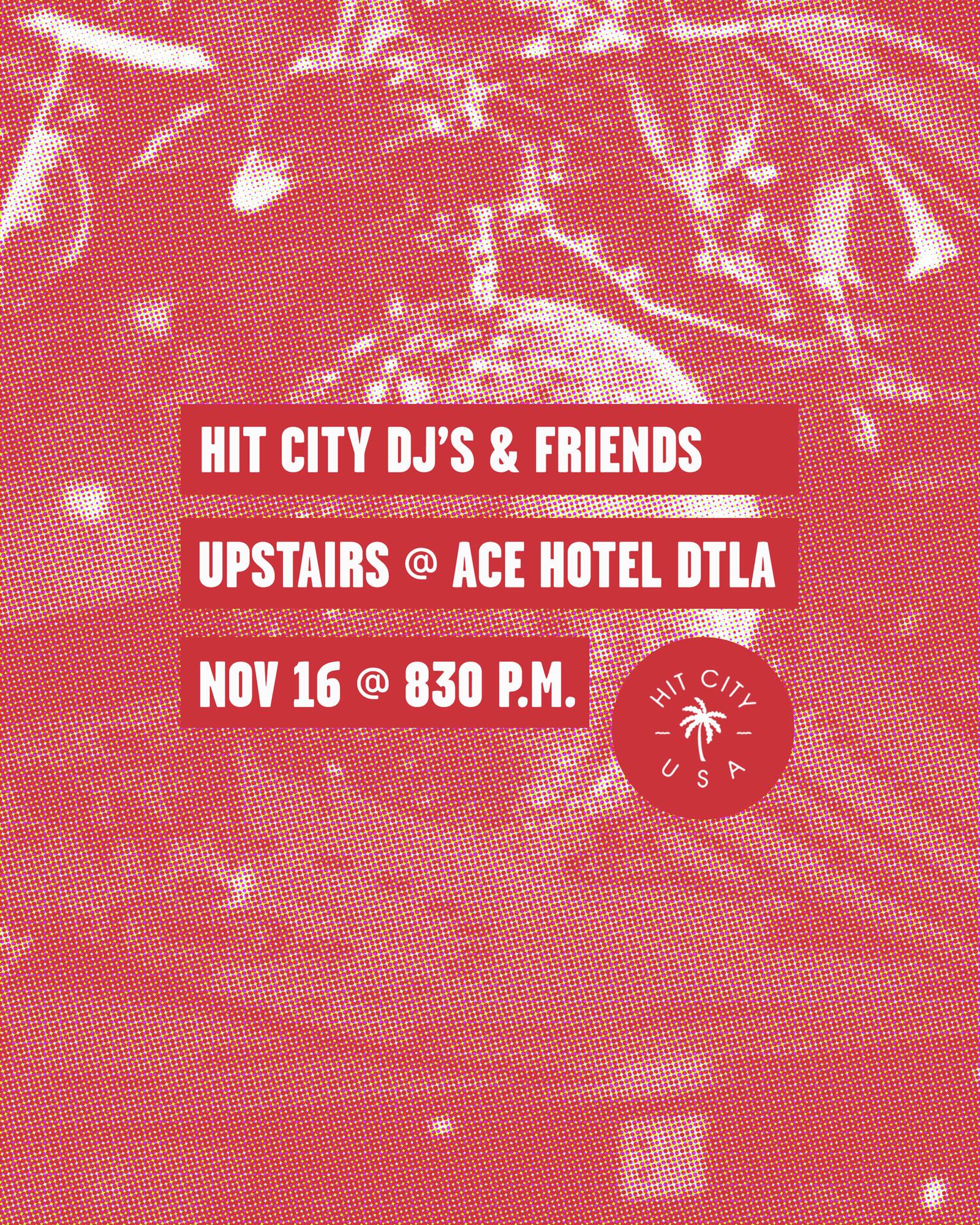 Hit Cit DJ's & Friends Upstairs at Ace Hotel DTLA