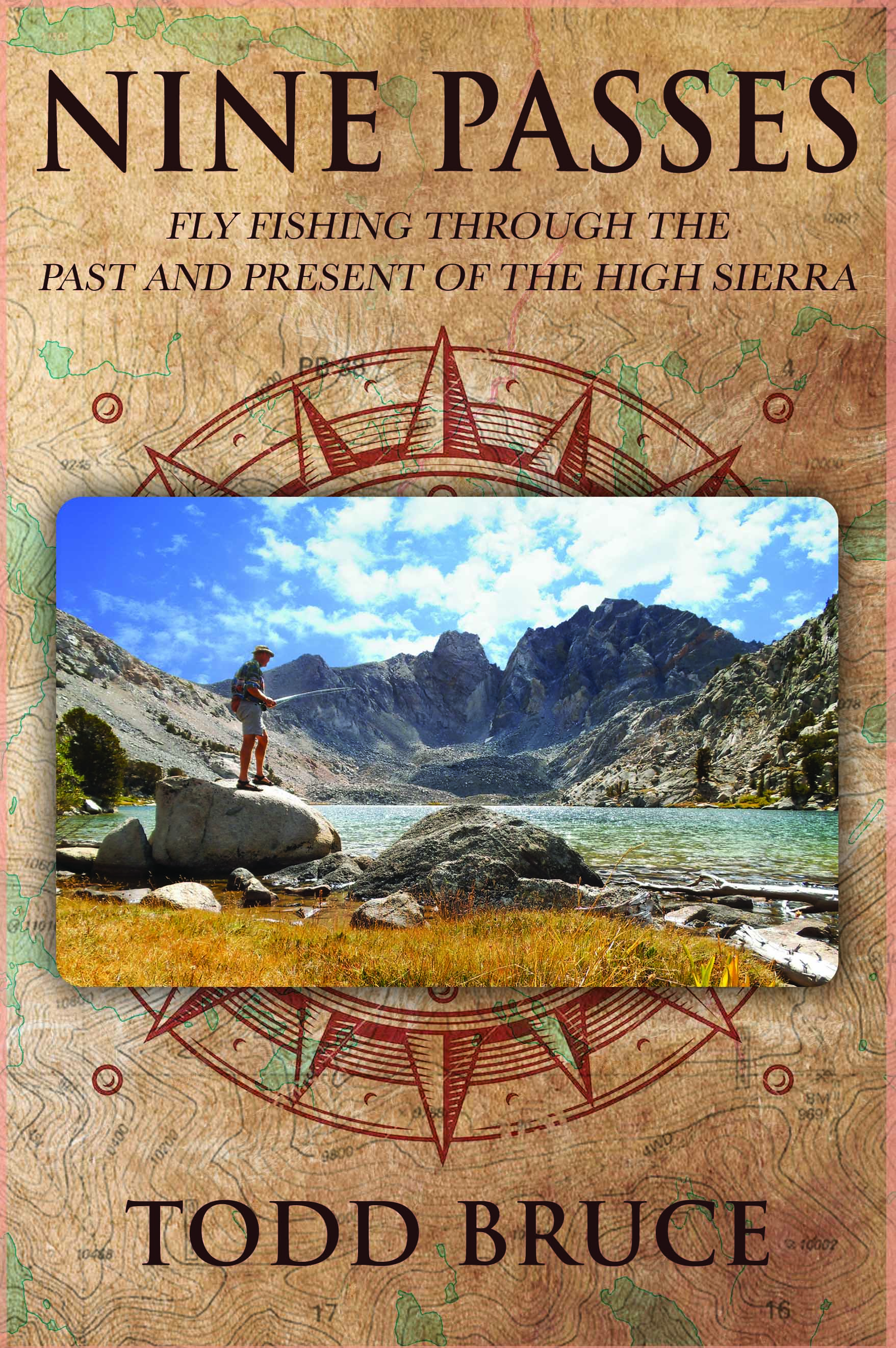 NINE PASSES: FLY FISHING THROUGH THE PAST & PRESENT OF THE HIGH SIERRA