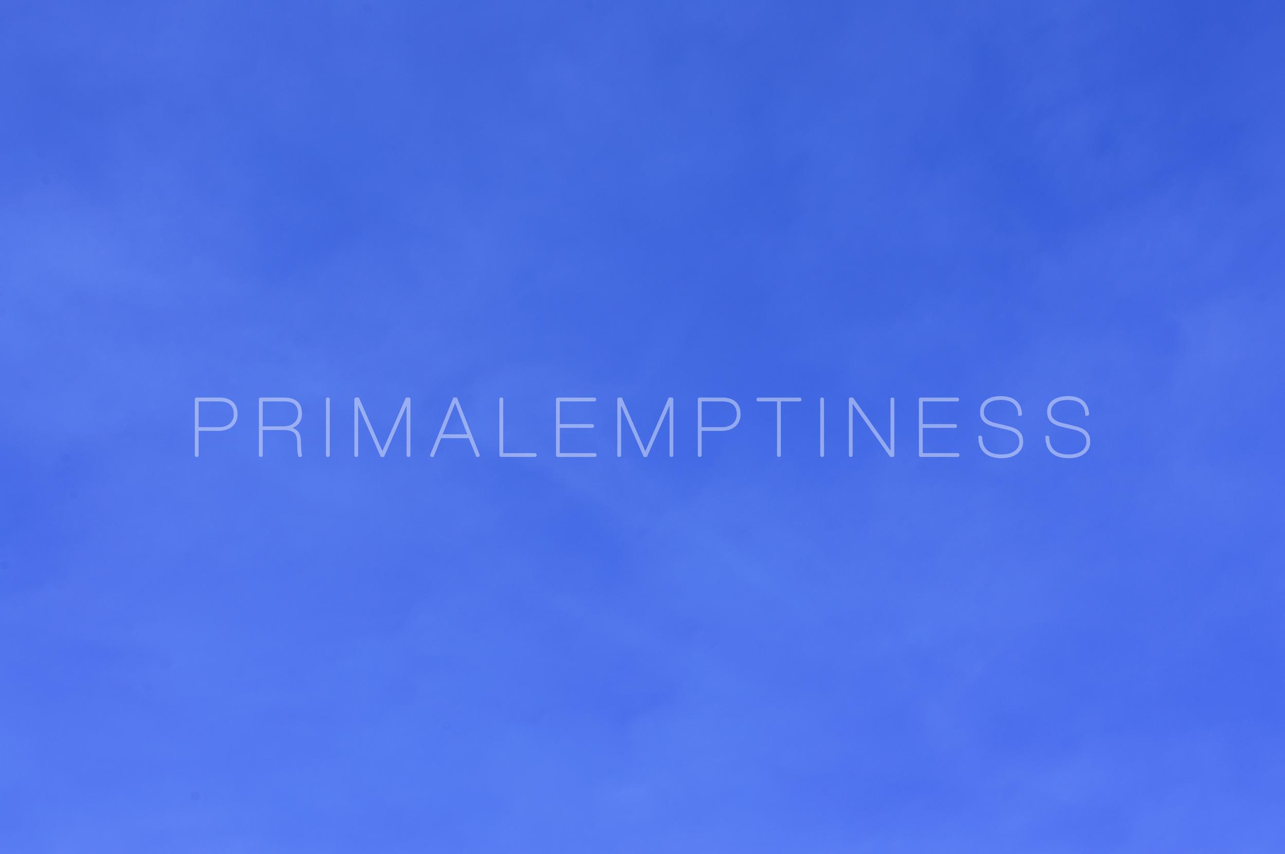PRIMALEMPTINESS.jpg