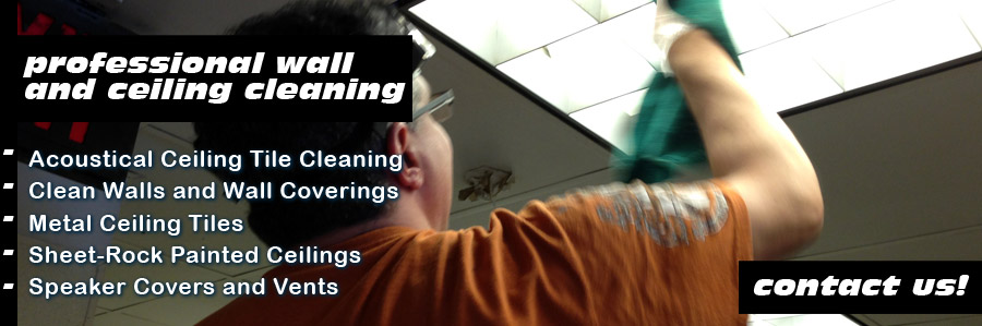 """A man cleaning a commercial light fixture with the following words written over the image """"Professional wall and ceiling cleaning - acoustical ceiling tile cleaning, clean walls and wall coverings, metal ceiling tiles, sheet-rock painted ceilings, speaker covers and vents."""